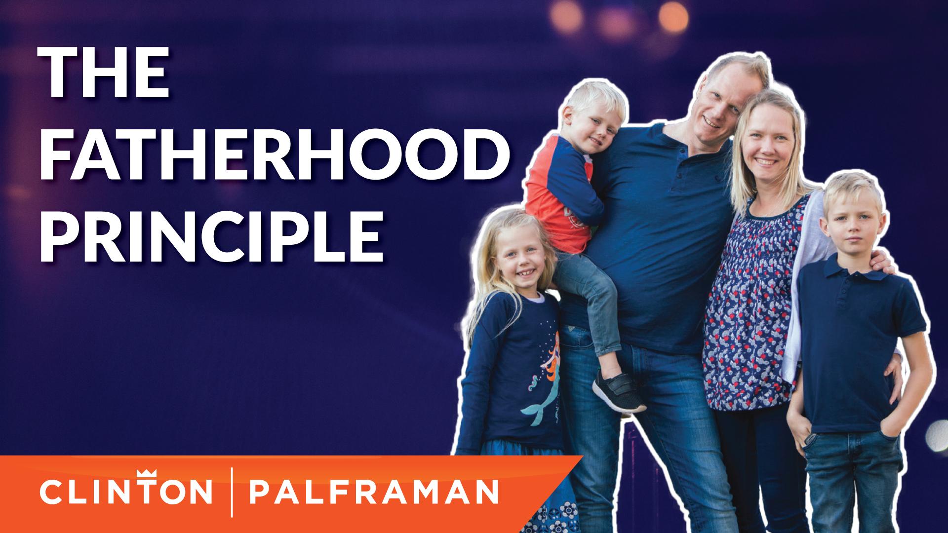 The Fatherhood Principle. #1 The Foundation of Family